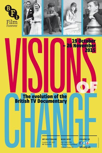 Poster for Visions of Change (The Evolution of the British TV Documentary) at BFI Southbank (19 October - 26 November 2015)